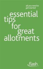 Flash : Essential Tips for Great Allotments :   - Geoff Stokes