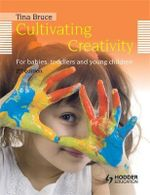 Cultivating Creativity : For Babies, Toddlers and Young Children - Tina Bruce