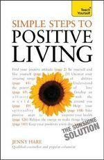 Simple Steps to Positive Living : Teach Yourself - Jenny Hare