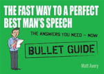 The Fast Way to a Perfect Best Man's Speech : Bullet Guides - Matt Avery