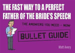 The Fast Way to a Perfect Father of the Bride's Speech : Bullet Guides - Matt Avery