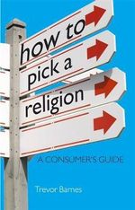 How to Pick a Religion : A Consumer's Guide - Trevor Barnes