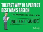 The Fast Way to a Perfect Best Man's Speech : Bullet Guides - Matt Avery