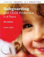 Safeguarding and Child Protection: 0-8 Years : Linking Theory and Practice - Jennie Lindon