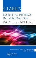 Clark's Essential Physics in Imaging for Radiographers - Ken Holmes