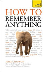 How to Remember Anything : Teach Yourself - Mark Channon
