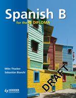 Spanish B for the IB Diploma Student's Book : IBS - Sebastian Bianchi