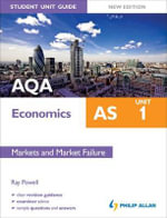 AQA AS Economics Student Unit Guide : Markets and Market Failure: Unit 1 - Ray Powell