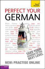 Perfect Your German Complete Course 2nd Edition : Teach Yourself - Paul Coggle