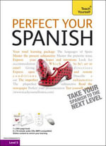 Perfect Your Spanish Complete Course 2nd Edition : Teach Yourself - Juan Kattan-Ibarra
