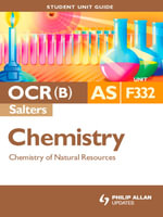OCR(B) AS Chemistry (Salters) Student Unit Guide : Unit F332 Chemistry of Natural Resources - Ashley Wheway