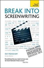 Break Into Screenwriting 5th Edition : Teach Yourself - Ray Frensham