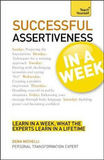 Successful Assertiveness in a Week : Teach Yourself - Dena Michelli