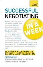 Successful Negotiating in a Week : Teach Yourself - Peter Fleming