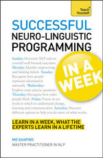 Neuro-linguistic Programming in a Week : Teach Yourself - Mo Shapiro
