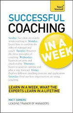 Teach Yourself Successful Coaching in a Week : Teach Yourself - Matt Somers
