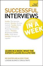 Teach Yourself Succeed at Interviews in a Week : Teach Yourself - Alison Straw