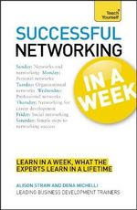 Teach Yourself Successful Networking in a Week : Teach Yourself - Alison Straw