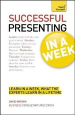 Successful Presenting in a Week : Teach Yourself - Malcolm Peel