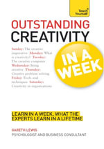 Outstanding Creativity in a Week : Teach Yourself - Gareth Lewis