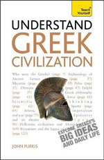 Understand Greek Civilization : Teach Yourself - John Purkiss
