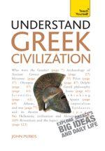 Understand Greek Civilization : Teach Yourself - John Purkiss