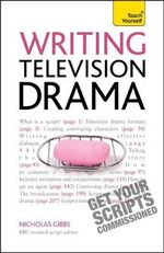 Writing Television Drama : Get Your Scripts Commissioned Teach Yourself - Nicholas Gibbs