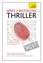 Write a Bestselling Thriller : Teach Yourself Strategies to Get Your Book Published - Matthew Branton