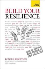 Build Your Resilience : Teach Yourself How to Survive and Thrive in Any Situation - Donald Robertson