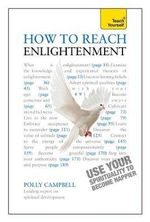 How to Reach Enlightenment : Teach Yourself Use Your Spirituality to Become Happier - Polly Campbell