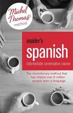 Insider's Spanish : Intermediate Conversation Course (Learn Spanish with the Michel Thomas Method) - Virginia Catmur