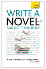 Write a Novel and Get it Published : Teach Yourself - Stephen May