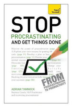 Stop Procrastinating and Get Things Done : Teach Yourself  - Adrian Tannock