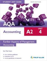 AQA A2 Accounting Student Unit Guide : Unit 4 Further Aspects of Management Accounting - Ian Harrison