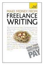 Make Money from Freelance Writing : Teach Yourself - Claire Gillman
