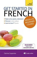 Get Started in Beginner's French : Teach Yourself  - Catrine Carpenter