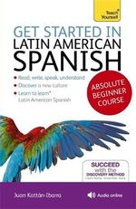 Teach Yourself Get Started in Latin American Spanish - Juan Kattan-Ibarra