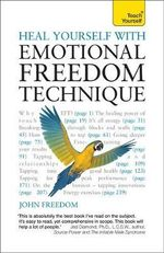 Heal Yourself with Emotional Freedom Technique : Teach Yourself - John Freedom