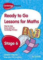 Cambridge Primary Ready to Go Lessons for Mathematics Stage 6 : Student's Book and CD - Caroline Clissold