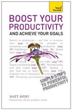Teach Yourself Boost Your Productivity and Achieve Your Goals - Matt Avery