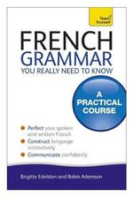 French Grammar You Really Need to Know : Teach Yourself - Robin Adamson