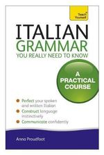 Teach Yourself Italian Grammar You Really Need to Know - Anna Proudfoot