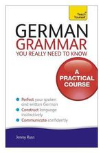 German Grammar You Really Need to Know : Teach Yourself  - Jenny Russ