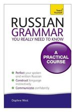Russian Grammar You Really Need to Know : Teach Yourself - Daphne M. West