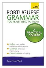 Portuguese Grammar You Really Need to Know : Teach Yourself  - Sue Tyson-Ward