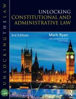 Unlocking Constitutional and Administrative Law - Mark Ryan