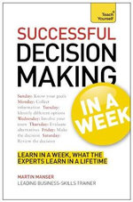 Successful Decision Making in a Week : Teach Yourself  - Martin Manser