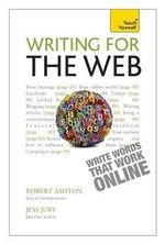 Teach Yourself Writing for the Web : Teach Yourself - Robert Ashton