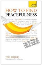 Teach Yourself Peacefulness - the Secret of How to Use Solitude to Counter Stress and Breed Success - Tina Jefferies