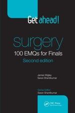 Get Ahead! Surgery : 100 EMQs for Finals - James Wigley